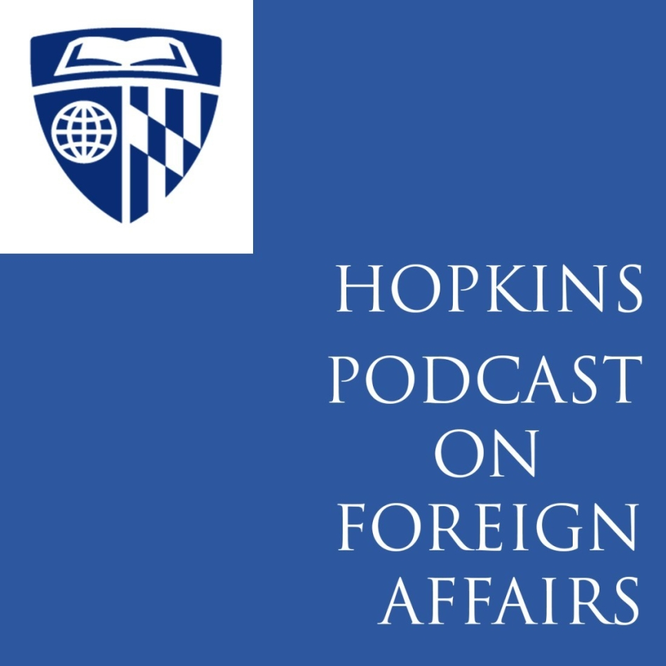 Hopkins Podcast On Foreign Affairs – Pilot Episode